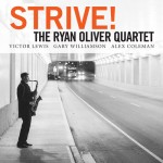 Ryan Oliver: Strive, Victor Lewis drums, Ryan Oliver saxophone, Gary Williamson piano, Alex Coleman bass, Toronto saxophone, tenor saxophone, The Cookers, Tonight at Noon, saxophone lessons